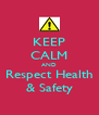 KEEP CALM AND Respect Health & Safety - Personalised Poster A4 size