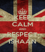 KEEP CALM AND RESPECT ISHAAN - Personalised Poster A4 size