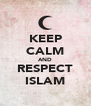 KEEP CALM AND RESPECT ISLAM - Personalised Poster A4 size