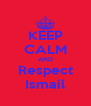KEEP CALM AND Respect Ismail - Personalised Poster A4 size