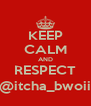 KEEP CALM AND RESPECT @itcha_bwoii - Personalised Poster A4 size