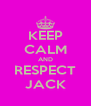 KEEP CALM AND RESPECT JACK - Personalised Poster A4 size