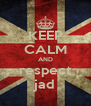 KEEP CALM AND respect jad - Personalised Poster A4 size
