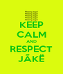 KEEP CALM AND RESPECT JÃKË - Personalised Poster A4 size