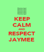 KEEP CALM AND RESPECT JAYMEE - Personalised Poster A4 size
