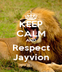 KEEP CALM AND Respect Jayvion - Personalised Poster A4 size