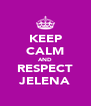 KEEP CALM AND RESPECT JELENA - Personalised Poster A4 size