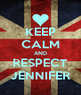 KEEP CALM AND RESPECT JENNIFER - Personalised Poster A4 size