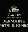 KEEP CALM AND RESPECT JERMAINE METRI & KIMEO - Personalised Poster A4 size
