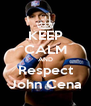 KEEP CALM AND Respect John Cena - Personalised Poster A4 size