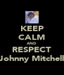 KEEP CALM AND RESPECT Johnny Mitchell - Personalised Poster A4 size