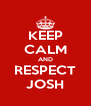 KEEP CALM AND RESPECT JOSH - Personalised Poster A4 size