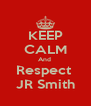 KEEP CALM And  Respect  JR Smith - Personalised Poster A4 size