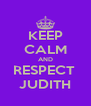 KEEP CALM AND RESPECT  JUDITH - Personalised Poster A4 size