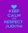 KEEP CALM AND RESPECT  JUDITH! - Personalised Poster A4 size