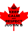KEEP CALM AND RESPECT JUSTIN B - Personalised Poster A4 size