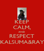 KEEP CALM, AND RESPECT KALSUMA&RAY - Personalised Poster A4 size