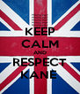 KEEP CALM AND RESPECT KANE  - Personalised Poster A4 size