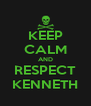 KEEP CALM AND RESPECT KENNETH - Personalised Poster A4 size