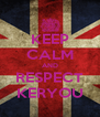 KEEP CALM AND RESPECT KERYOU - Personalised Poster A4 size