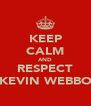 KEEP CALM AND RESPECT KEVIN WEBBO - Personalised Poster A4 size