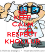 KEEP CALM AND RESPECT KHOLILUR - Personalised Poster A4 size