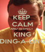 KEEP  CALM AND RESPECT  KING DING-A-LING - Personalised Poster A4 size
