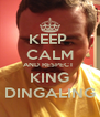 KEEP  CALM AND RESPECT  KING DINGALING - Personalised Poster A4 size