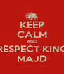 KEEP CALM AND RESPECT KING MAJD - Personalised Poster A4 size
