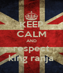 KEEP CALM AND respect king ranja - Personalised Poster A4 size