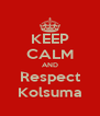 KEEP CALM AND Respect Kolsuma - Personalised Poster A4 size