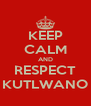 KEEP CALM AND RESPECT KUTLWANO - Personalised Poster A4 size