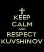 KEEP CALM AND RESPECT KUVSHINOV - Personalised Poster A4 size