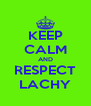 KEEP CALM AND RESPECT LACHY - Personalised Poster A4 size