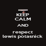 KEEP CALM AND respect lewis potasnick - Personalised Poster A4 size