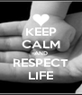 KEEP CALM AND RESPECT LIFE - Personalised Poster A4 size