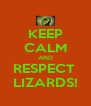 KEEP CALM AND RESPECT  LIZARDS! - Personalised Poster A4 size