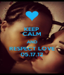 KEEP CALM AND RESPECT LOVE 05.17.12 - Personalised Poster A4 size