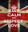 KEEP CALM AND RESPECT  LOVE - Personalised Poster A4 size