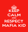 KEEP CALM AND RESPECT MAFIA KID - Personalised Poster A4 size