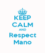 KEEP CALM AND Respect Mano - Personalised Poster A4 size