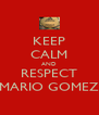 KEEP CALM AND RESPECT MARIO GOMEZ - Personalised Poster A4 size