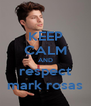 KEEP CALM AND respect mark rosas - Personalised Poster A4 size