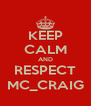 KEEP CALM AND RESPECT MC_CRAIG - Personalised Poster A4 size