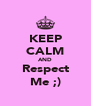 KEEP CALM AND Respect Me ;) - Personalised Poster A4 size