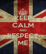 KEEP CALM AND RESPECT ME - Personalised Poster A4 size