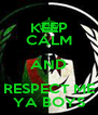 KEEP CALM AND RESPECT ME YA BOYS - Personalised Poster A4 size