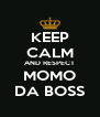 KEEP CALM AND RESPECT MOMO DA BOSS - Personalised Poster A4 size