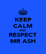 KEEP CALM AND RESPECT MR ASH - Personalised Poster A4 size