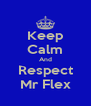 Keep Calm And Respect Mr Flex - Personalised Poster A4 size